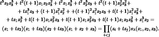 \begin{multline*} t^3 z_2 z_3^3+t^2 (t+1) z_1 z_2 z_3^2+t^2 z_1 z_3^3+t^2 z_2^3 z_3+t^2 (t+1) z_2^2 z_3^2+ \\ +t z_1^3 z_3+ (t+1) z_1^2 z_2^2+ + (t+1)^2 z_1^2 z_2 z_3+t (t+1) z_1^2 z_3^2+ \\ + t z_1 z_2^3+t (t+1) z_1 z_2^2 z_3+t (t+1) z_1 z_2^2 z_3+t (t+1) z_1 z_2 z_3^2+z_1^3 z_2 = \\ (z_1+tz_2)(z_1+tz_3)(z_2+tz_3)(z_1+z_2+z_3) = \prod_{i<j}(z_i+tz_j)s_\lambda(z_1,z_2,z_3). \end{multline*}